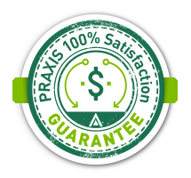PRAXIS 100% Satisfaction Guarantee